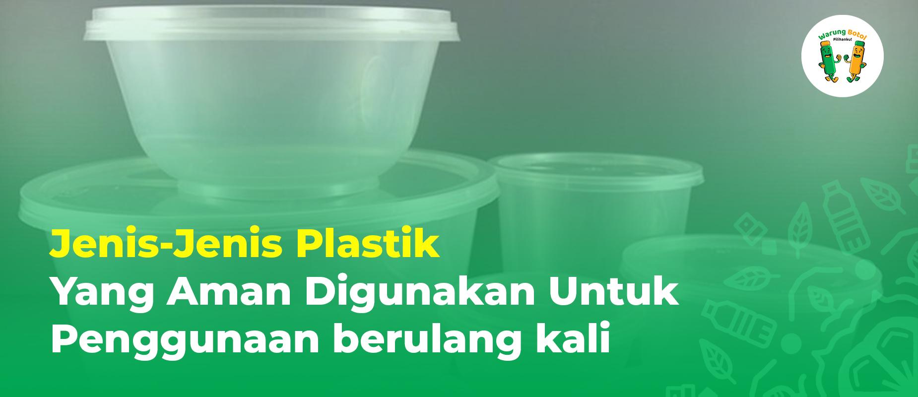 Jenis Jenis Plastik Yang Aman Digunakan Untuk Penggunaan berulang kali